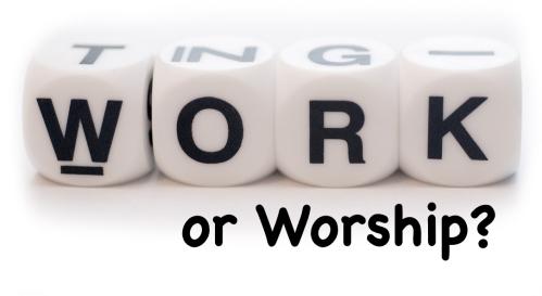 0e4700858_1448413072_work-or-worship